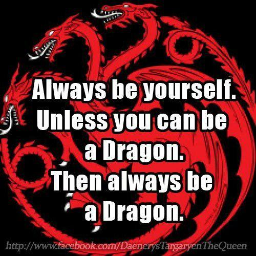 Always Be Yourself Unless You Can Be A Fire Breathing Dragon Then