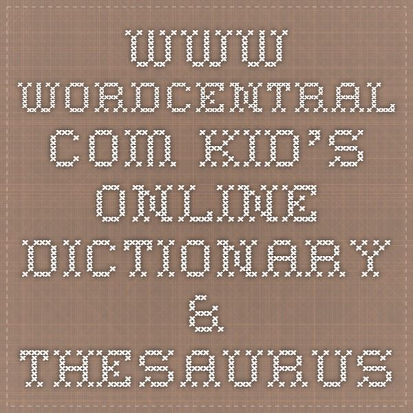 www wordcentral com - Kid's Online Dictionary & Thesaurus