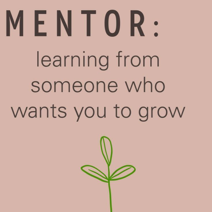 A mentor is someone who sees your potential to grow