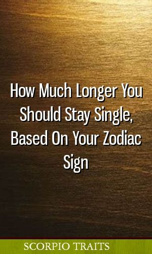 How Much Longer You Should Stay Single, Based On Your Zodiac Sign