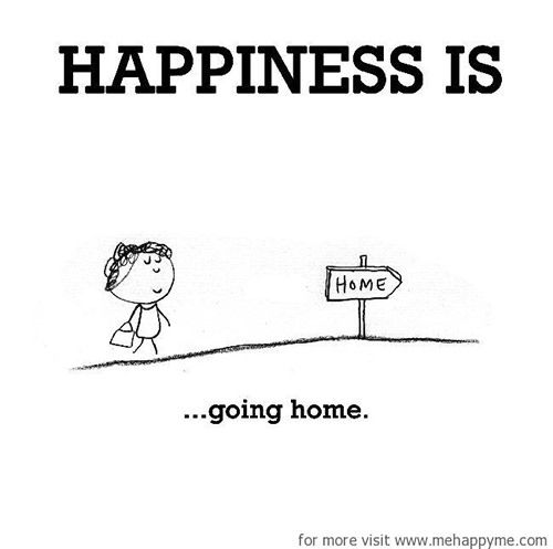 Happiness 583 Happiness Is Going Home Happy Quotes Going Home Quotes Happy Moments