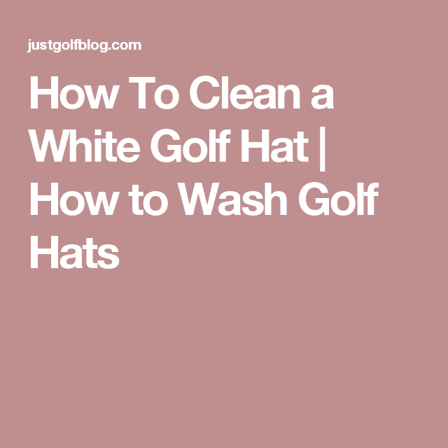 ce8302fefa2 How To Clean a White Golf Hat
