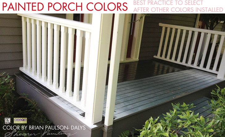 Painted Porch Colors Are Best Picked After Body And Trim Color Are Installed In This Picture The Porch Paint Color Was Porch Colors Porch Paint House Painting