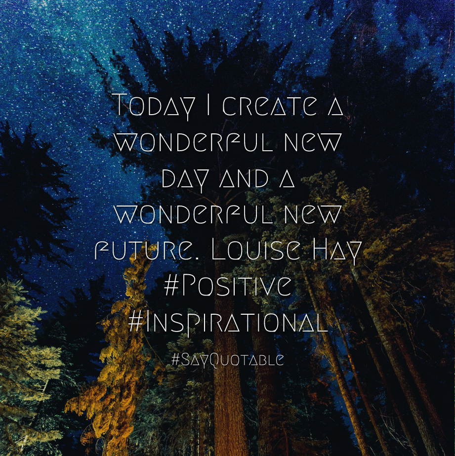 Quotes About Today I Create A Wonderful New Day And A Wonderful New Future.  Louise