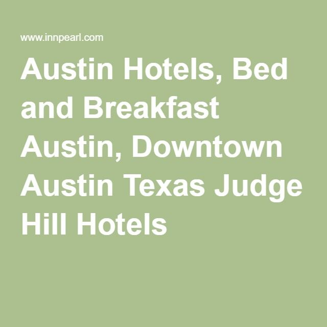 Austin Hotels Bed And Breakfast Austin Downtown Austin Texas Judge Hill Hotels Austin Hotels Downtown Austin Downtown Austin Texas