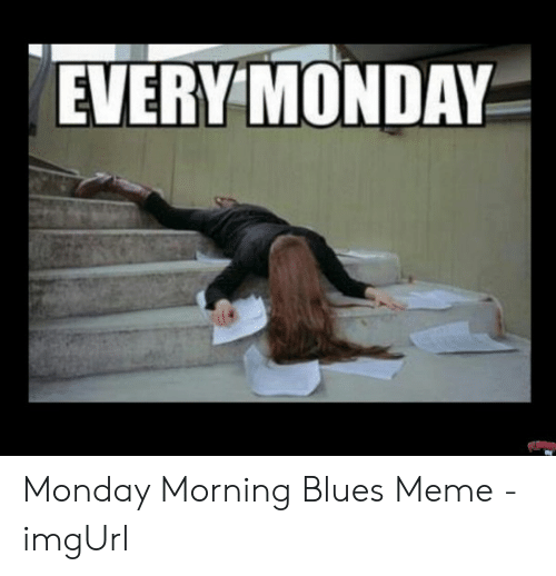 Monday Morning Blues Meme Funny Monday Memes Monday Humor Quotes Monday Morning Blues