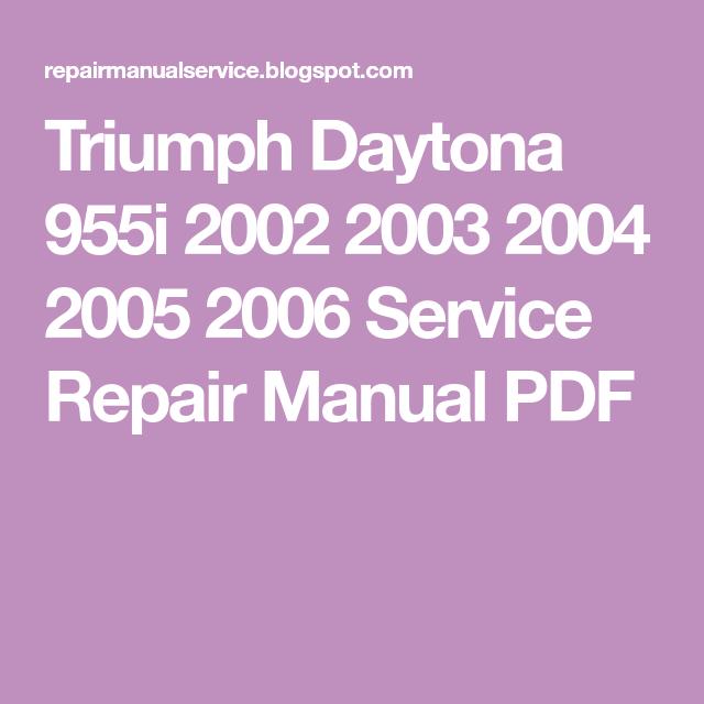 Triumph Daytona 955i 2002 2003 2004 2005 2006 Service Repair Manual Pdf Repair Manuals Triumph Repair