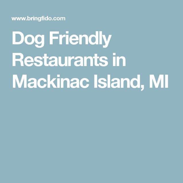 Dog Friendly Restaurants In Mackinac Island Mi Dog Friendly Beach Dog Friends Dog Beach