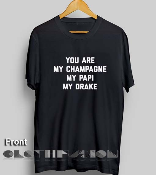 a90953113c1600 Unisex Premium You Are My Champagne My Papi My Drake T shirt Design ...