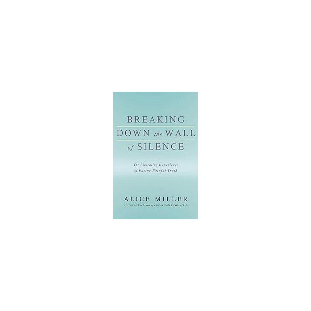 Breaking Down The Wall Of Silence By Alice Miller Paperback