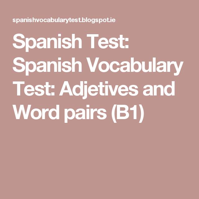 Spanish Test: Spanish Vocabulary Test: Adjetives and Word pairs (B1)