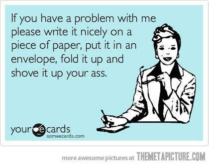 If you have a problem with me.