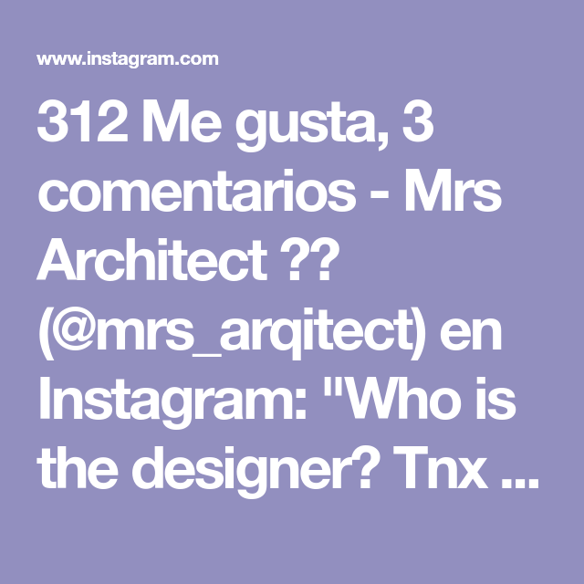312 Me Gusta 3 Comentarios Mrs Architect Mrs Arqitect En Instagram Who Is The Designer Tnx For Sharing Mr Arqitect Architect Design Instagram