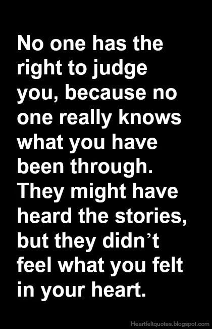 No One Has The Right To Judge You Judge Quotes Understanding Quotes Heartfelt Quotes