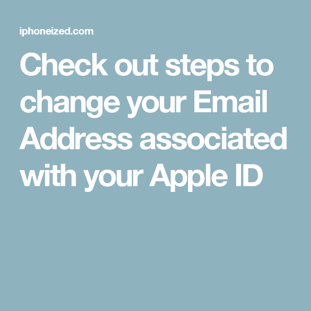 Check out steps to change your Email Address associated with your Apple ID