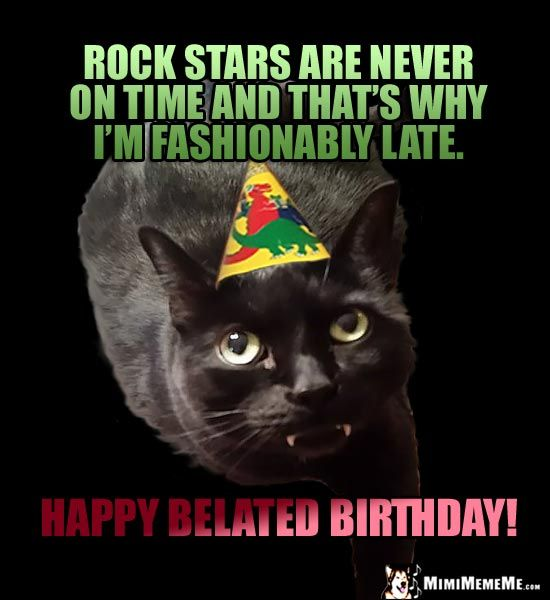 Cat In Party Hat Says Rock Stars Are Never On Time And That S Why I M Fashionably Late Happy Belat Birthday Jokes Happy Birthday Mom Meme Happy Birthday Meme