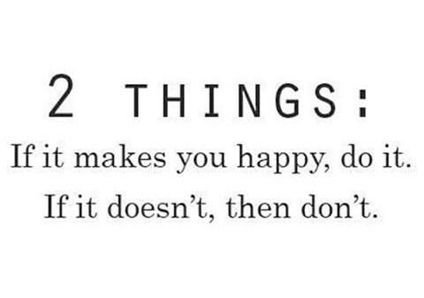 If it make you happy… #happy  #Do #it