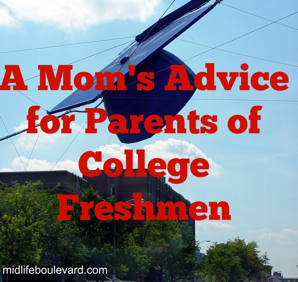 a mom s advice for parents of college freshmen to be colleges advice for parents of college students college freshmen transition to college empty nest