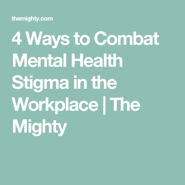 4 Ways To Combat Mental Health Stigma In The Workplace Depresion