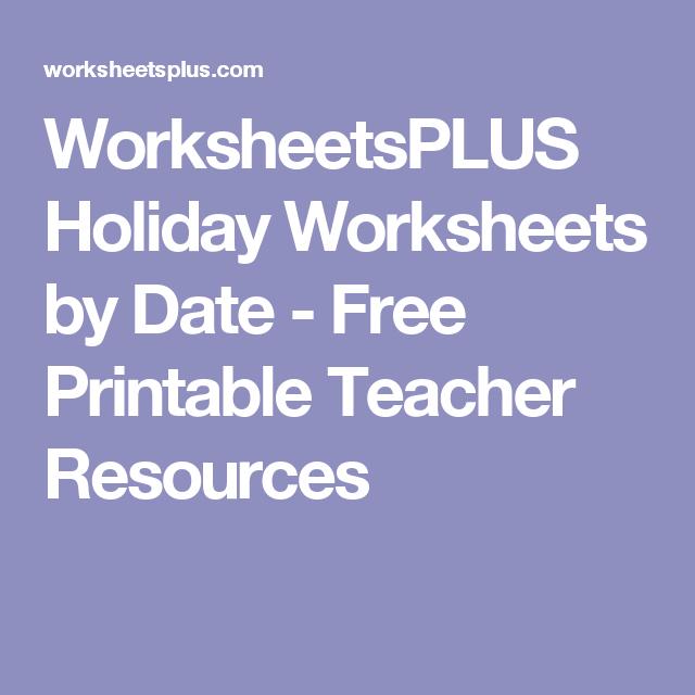 WorksheetsPLUS Holiday Worksheets by Date - Free Printable Teacher ...