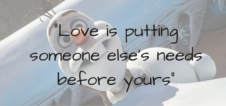 'Love is putting someone else's needs before yours.'