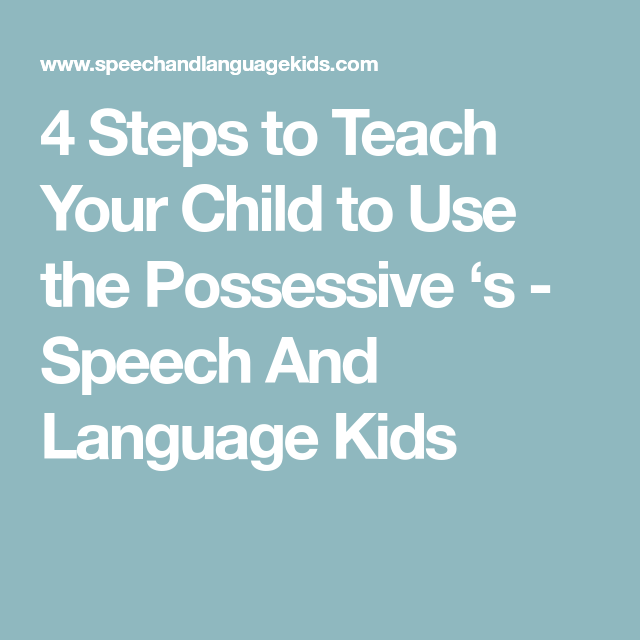 4 Steps to Teach Your Child to Use the Possessive 's - Speech And Language Kids