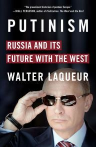 Putinism: Russia and Its Future with the West by Walter Laqueur | 9781250064752 | Hardcover | Barnes & Noble