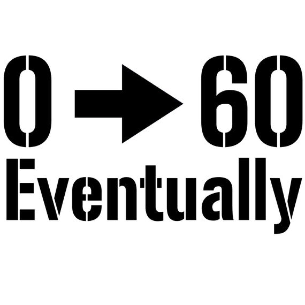 0 60 Eventually Car Decal Funny Stickers Racing Phrases Vinyl Decals Funny Stickers Funny Car Decals Car Decals [ 1242 x 1242 Pixel ]