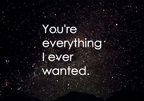 Youre My Everything Quotes Quotesgram: You're Everything I Ever Wanted