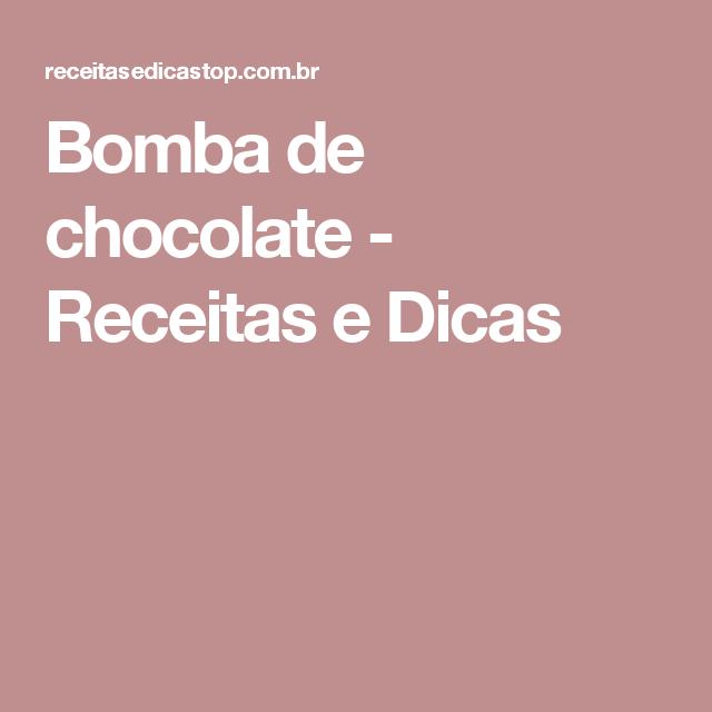 Bomba de chocolate - Receitas e Dicas