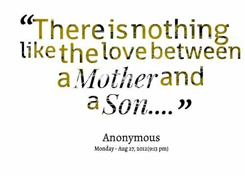 There Is Nothing Like The Love Between A Mother And A Son Mother Son Love Quotes Mother Quotes Mothers Love For Her Son