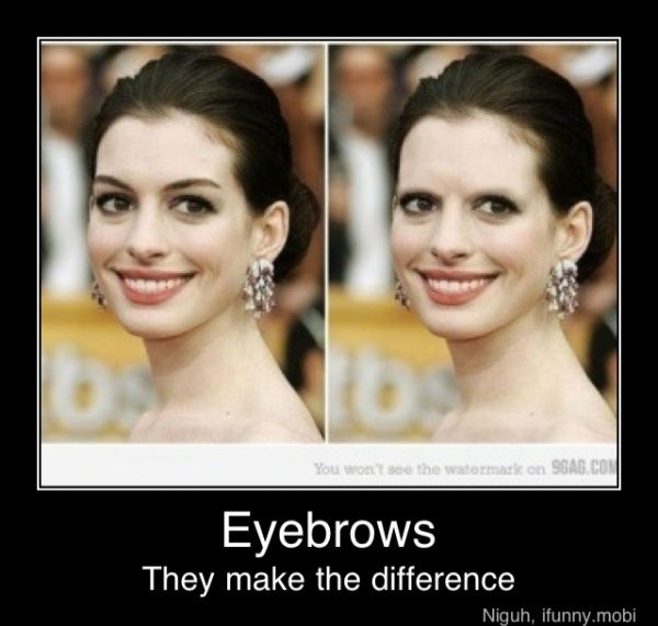 eyebrows. and kind of scary.