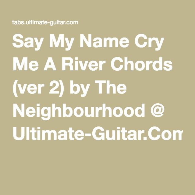 Say My Name Cry Me A River Chords Ver 2 By The Neighbourhood