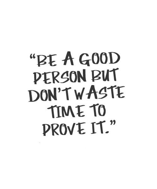 You Dont Need To Prove Yourself Are A Good Person Your Daily