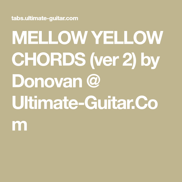 MELLOW YELLOW CHORDS (ver 2) by Donovan @ Ultimate-Guitar.Com ...