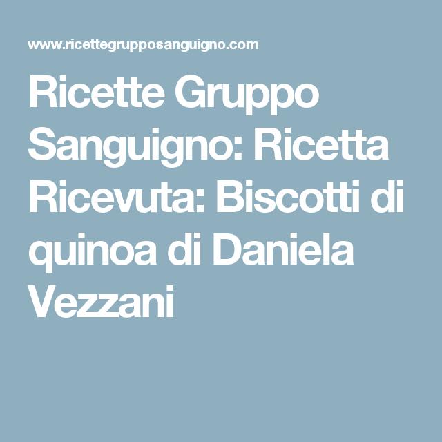 Ricette Gruppo Sanguigno: Ricetta Ricevuta: Biscotti di quinoa di Daniela Vezzani