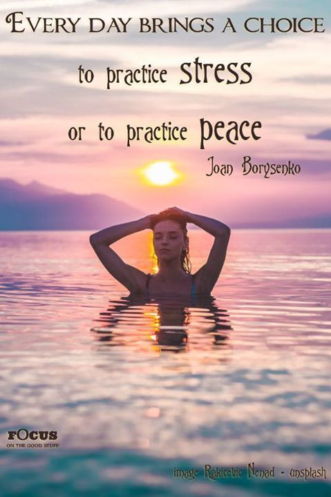 Everyday brings a choice - to practice stress or to ...