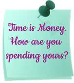 Time Is Money. How are you spending yours?