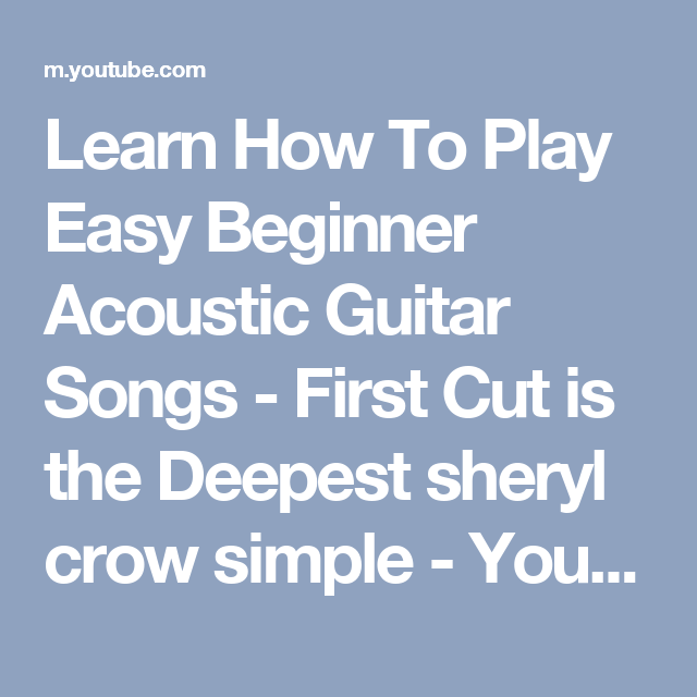 Learn How To Play Easy Beginner Acoustic Guitar Songs First Cut Is