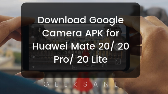 Download Google Camera APK for Huawei Mate 20/ 20 Pro/ 20