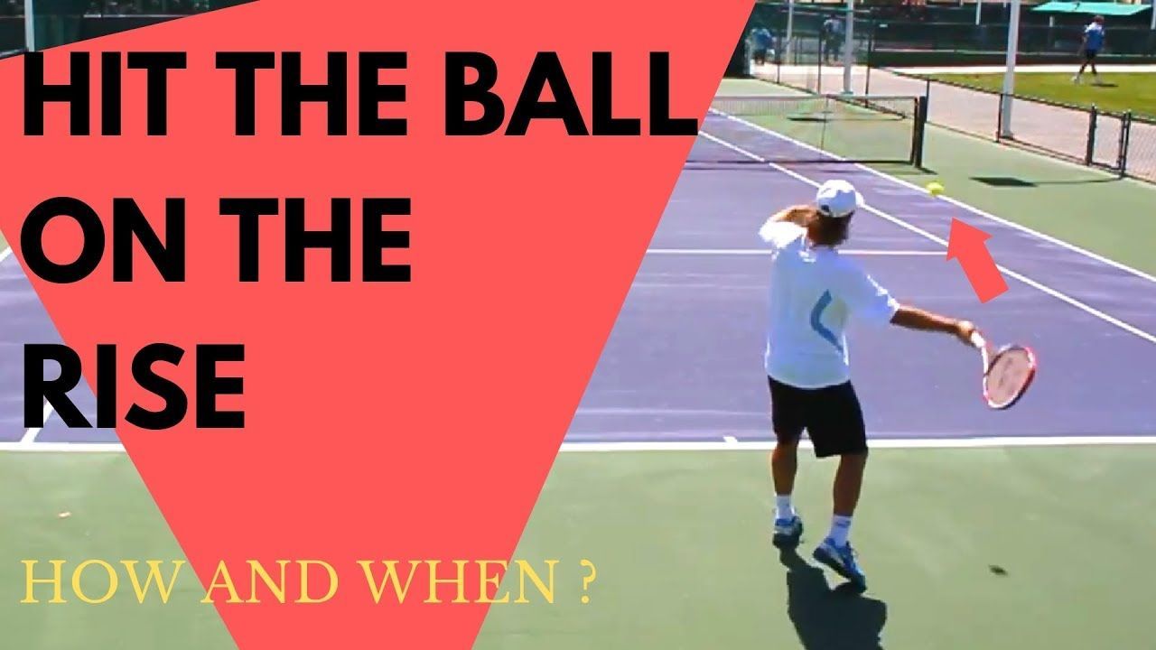 When And How To Hit The Ball On The Rise Tennis Workout Tennis Match Hit