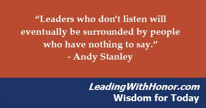 """Leaders who don't #listen will eventually be surrounded by people who have nothing to say."" – @AndyStanley   (Lee Ellis and Leading with Honor)"
