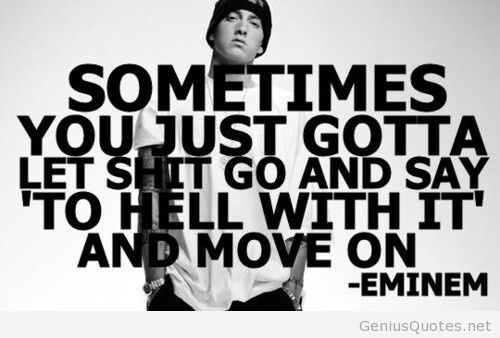 Let It Go And Move On Eminem Fake People Quotes Eminem Quotes Fake Friend Quotes