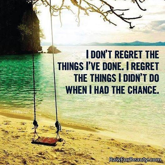 Do Had Things Done I I Things Didnt I Chance Dont Regret I Wen Regret Have I