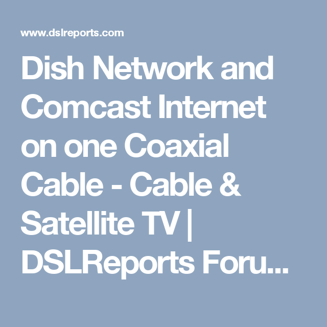 Dish Network And Comcast Internet On One Coaxial Cable Cable Satellite Tv Dslreports Forums Comcast Networking Satellite Tv