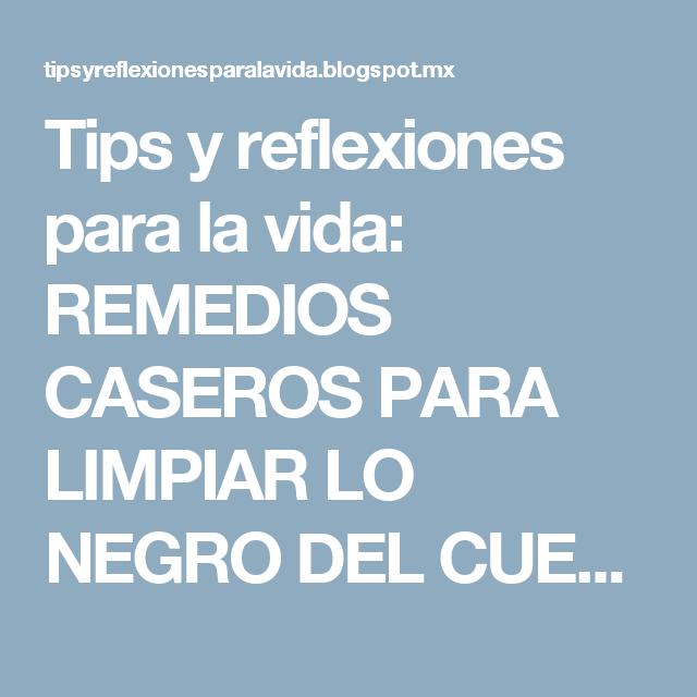Tips y reflexiones para la vida: REMEDIOS CASEROS PARA LIMPIAR LO NEGRO DEL CUELLO