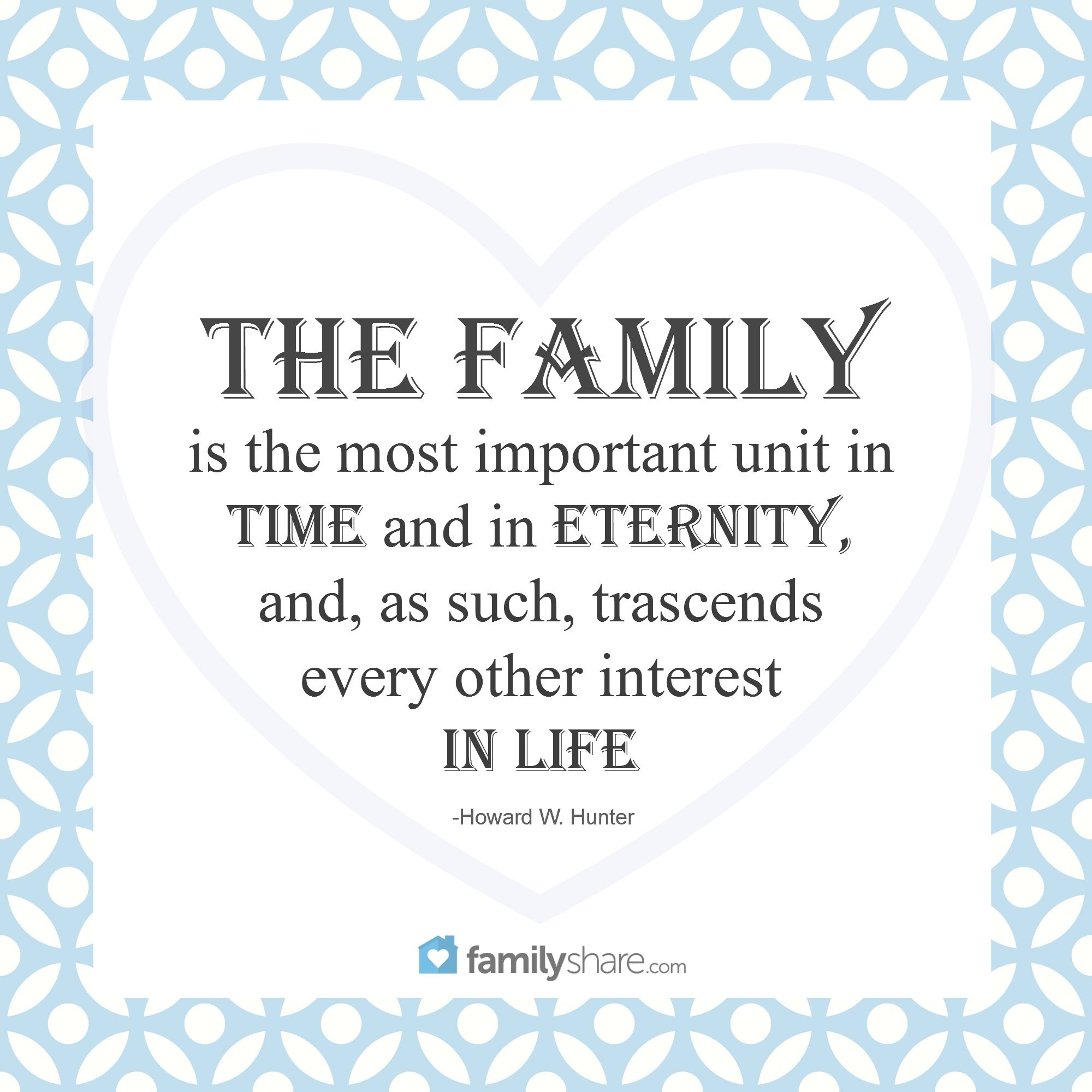 """""""The family is the most important unit in time and in"""