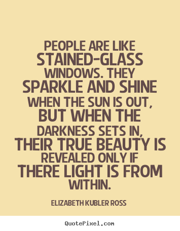 kubler ross quotes |  Quotes | Success Quotes | Life Quotes