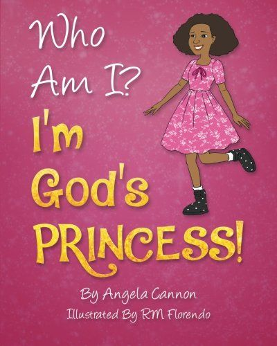 Who Am I? I'm God's Princess! by Angela Cannon http://www.amazon.com/dp/0692605703/ref=cm_sw_r_pi_dp_.41Gwb04B50K2