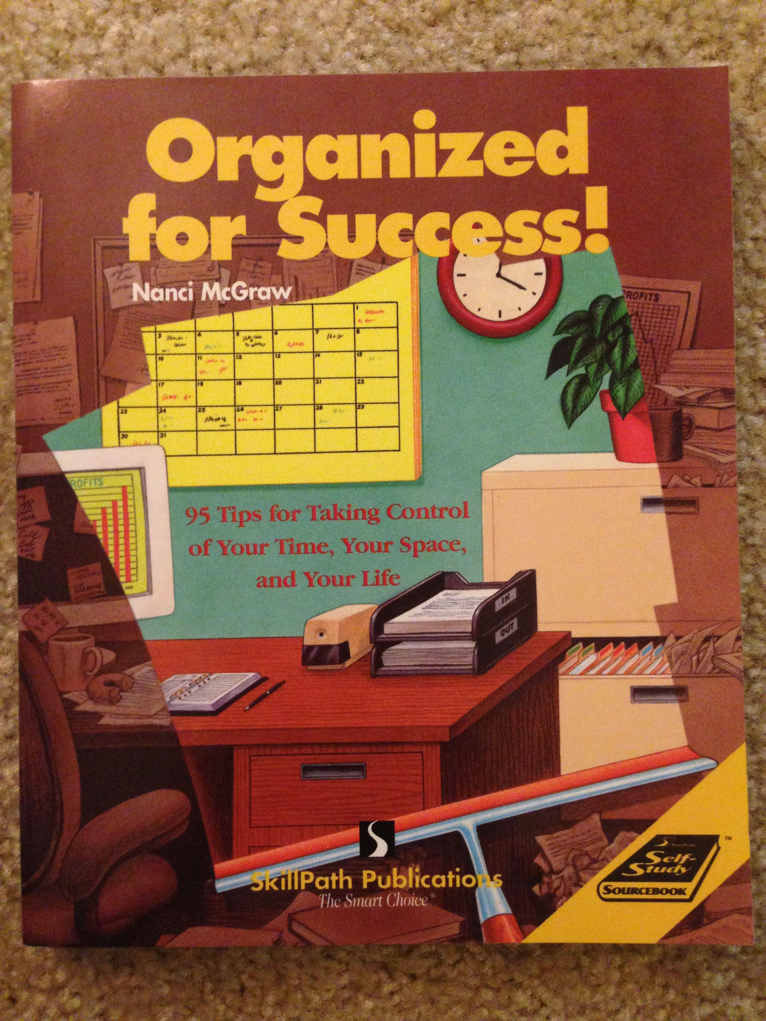 Organized for Success! by Nanci McGraw. Reco'd by Alexis Duffy.